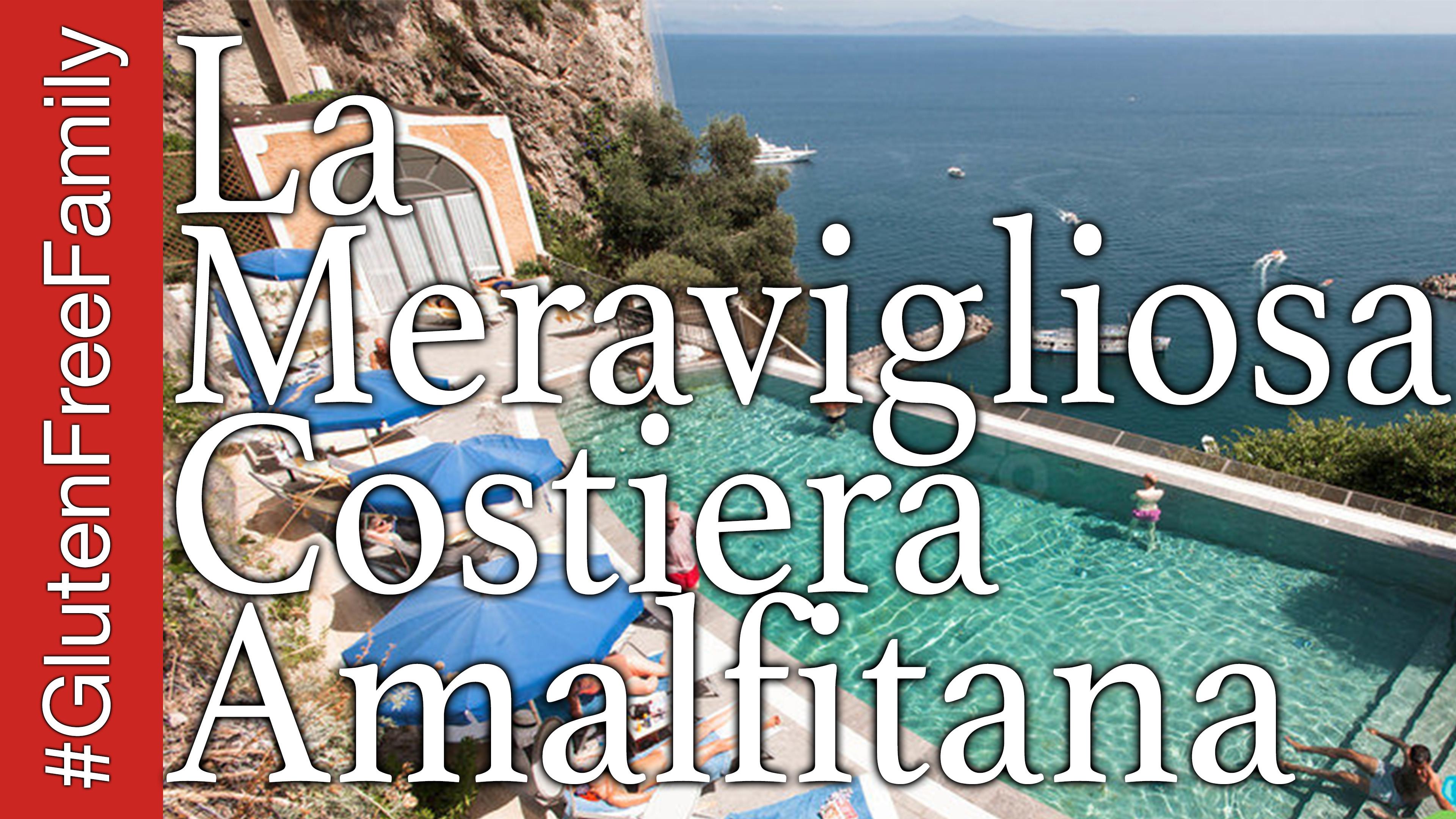 UN VIAGGIO DA SOGNO! Le Meraviglie della Costiera Amalfitana #GlutenFreeFamily n. 2
