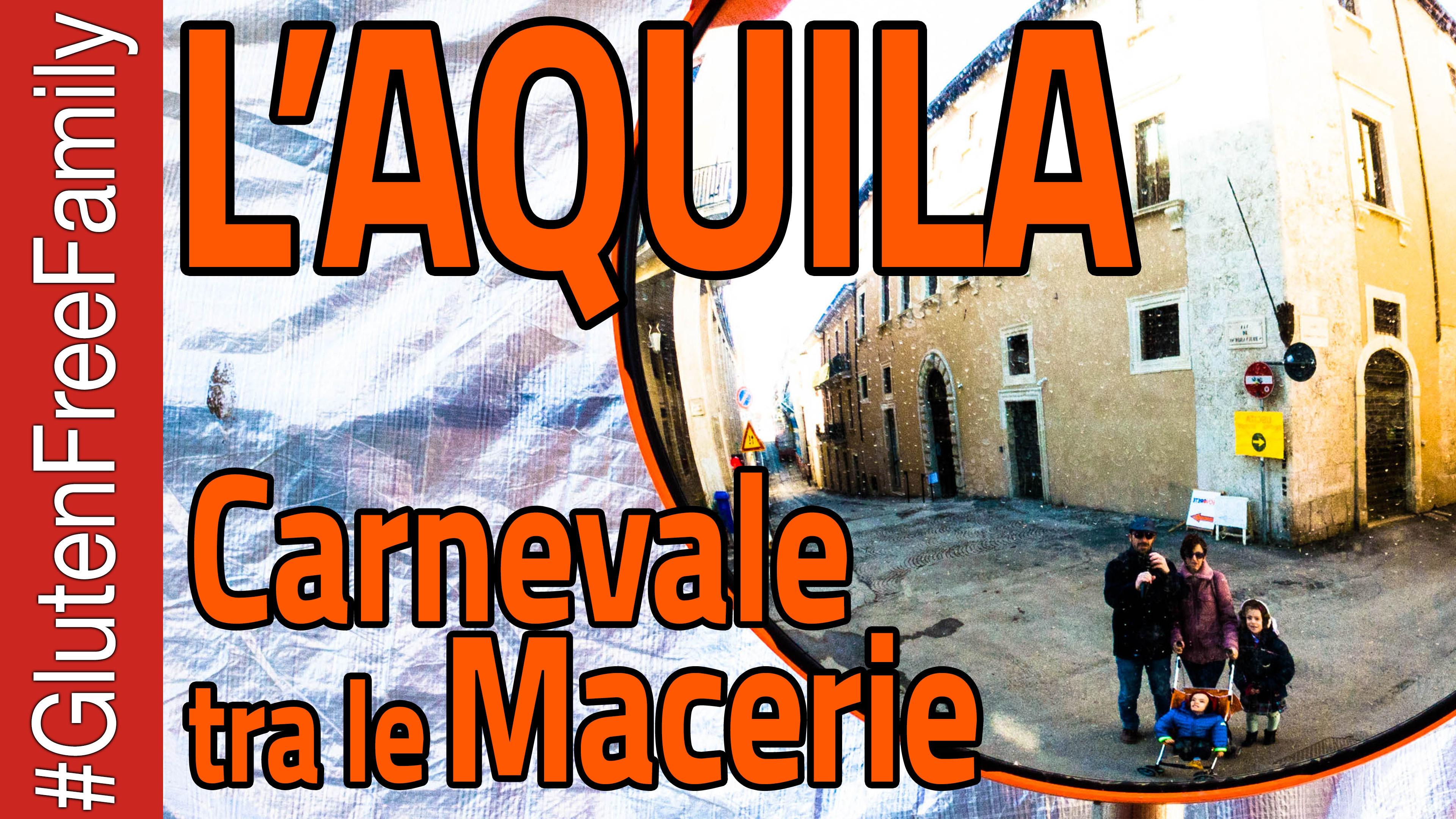 L'Aquila un Carnevale tra le Macerie – Scopriamo la Città del Terremoto #glutenfreefamily