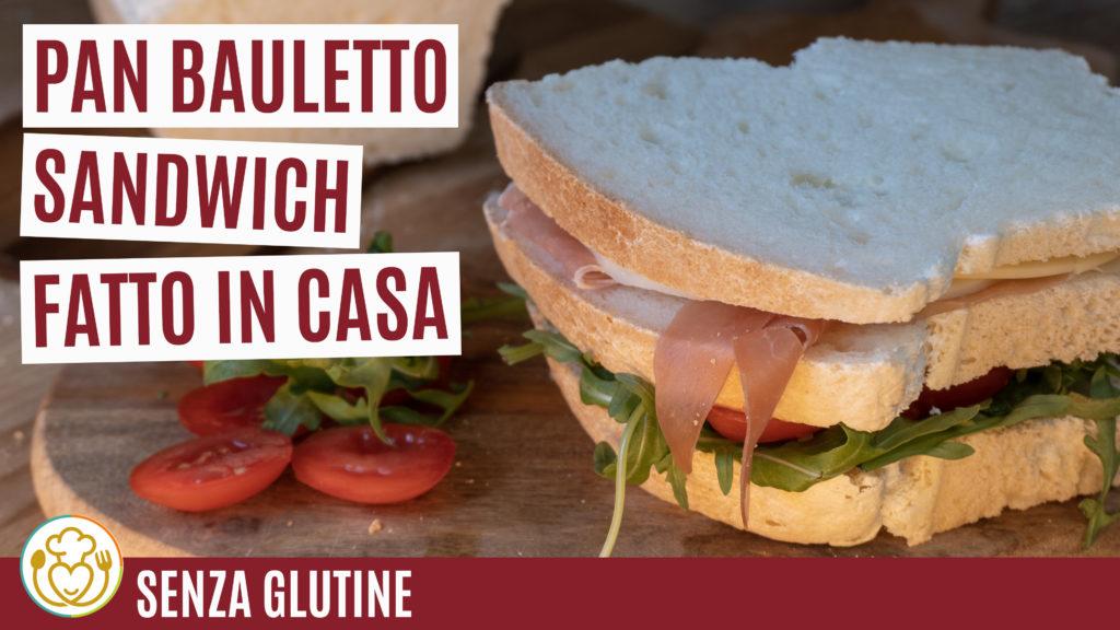 Pan Bauletto per Sandwich Fatto in Casa Facile e Profumato Senza Glutine e Lattosio